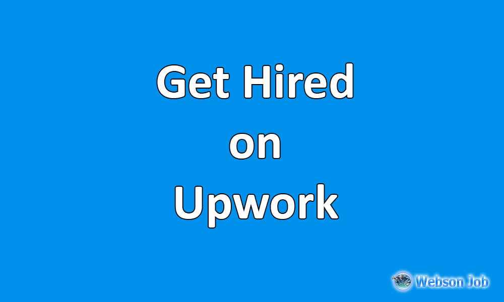 how to get hired on upwork 100 real tips webson job